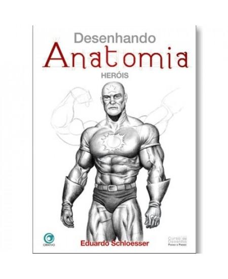 Desenhando Anatomia Heróis - Eduardo Schloesser