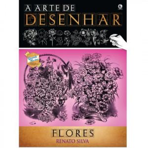 A Arte de Desenhar Flores - Renato Silva
