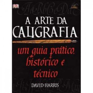A Arte da Caligrafia - David Harris