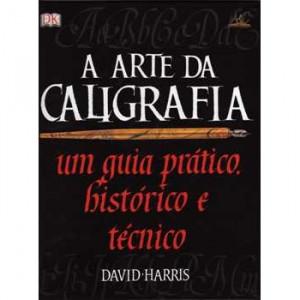 A Arte da Caligrafia - David Harris
