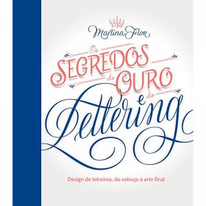Os Segredos de Ouro e do Lettering - Martina Flor