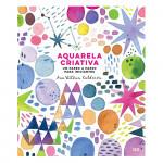 Aquarela Criativa - Um Passo a Passo para Iniciantes